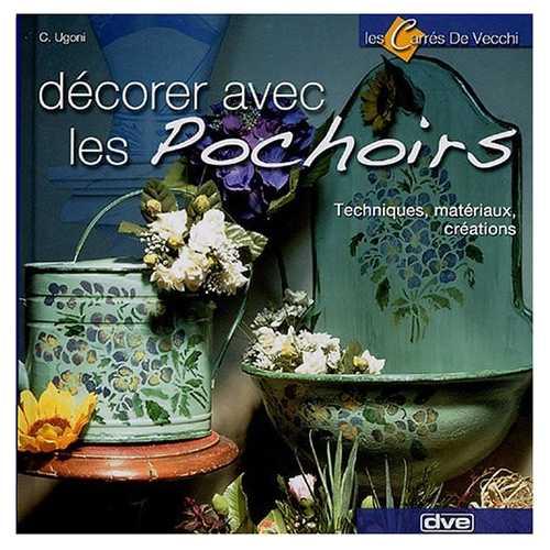 DECORER LES POCHOIRS techniques, matériaux, créations De Vecchi