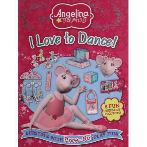 Angelina Ballerina : I Love to Dance (Bursting with Press-Out Play Fun !)